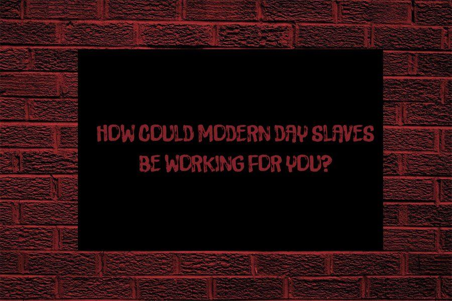 How could modern day slaves be working for you?