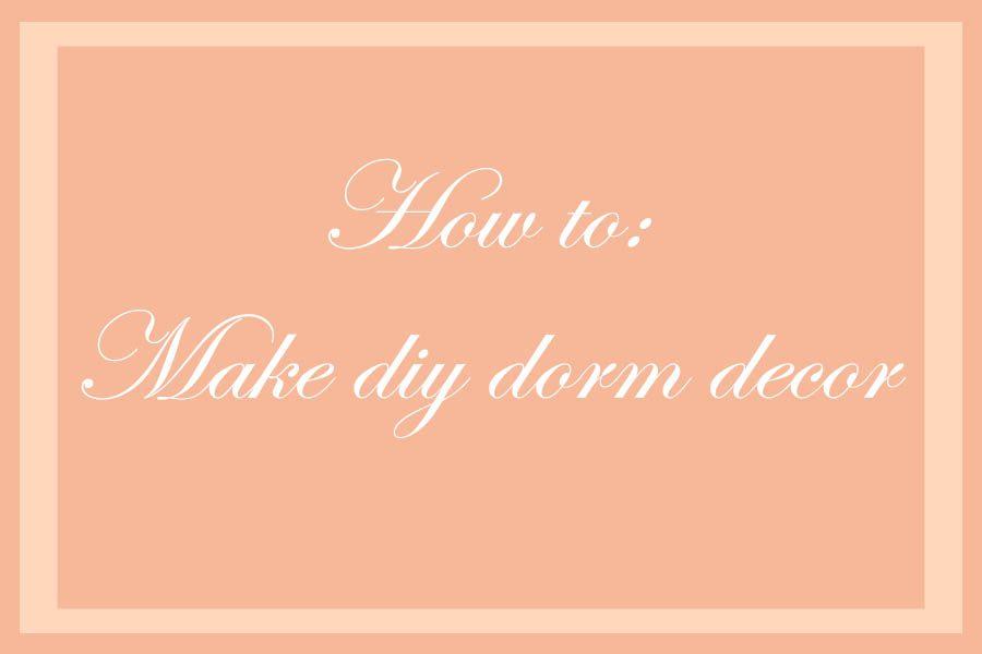 How to: DIY dorm decor
