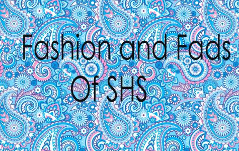 Fashion and Fads of SHS