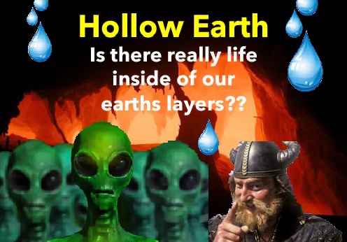 aliens and vikings are said to be living inside of our earths core, and have been for many years now.